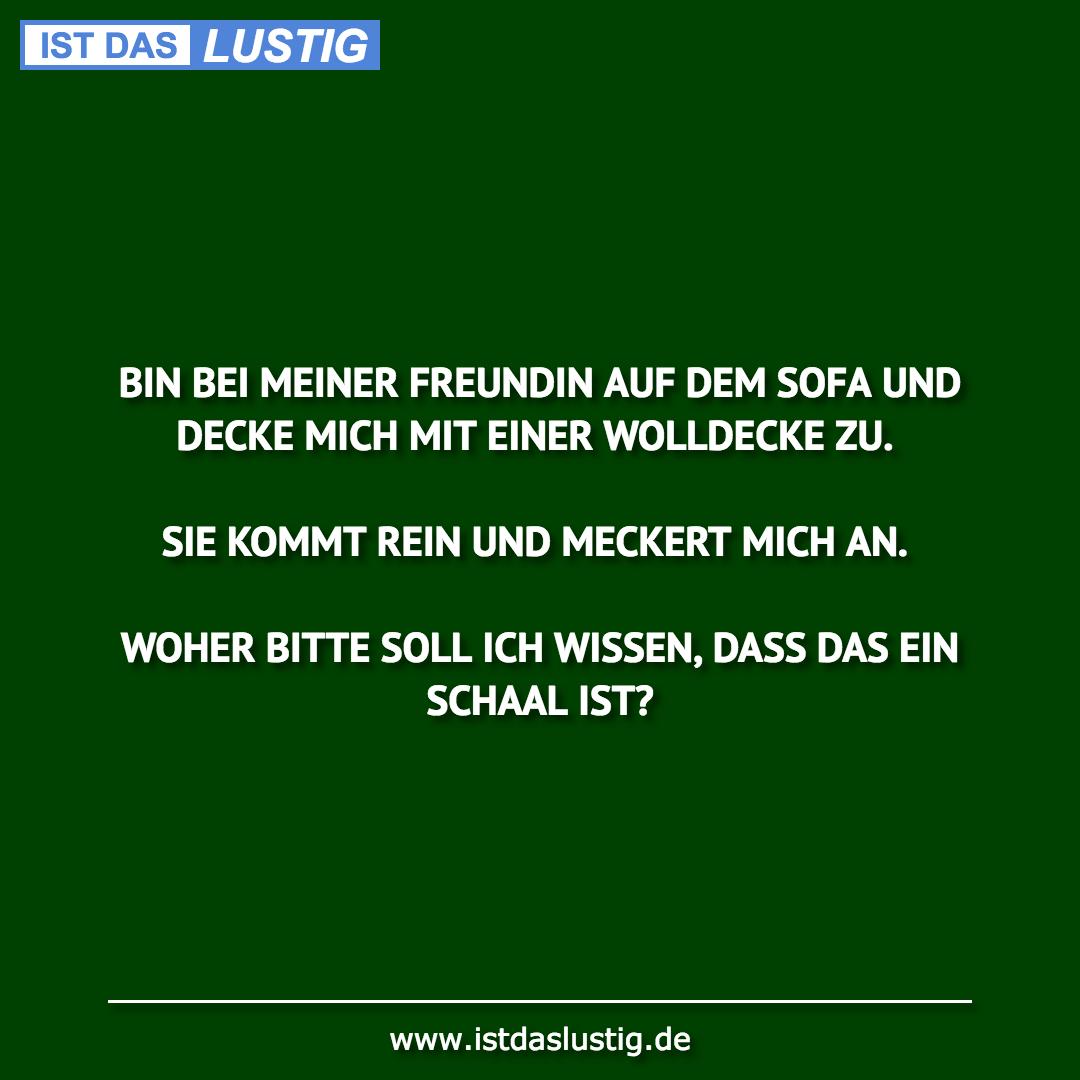 Lustiger BilderSpruch - BIN BEI MEINER FREUNDIN AUF DEM SOFA UND DECKE...