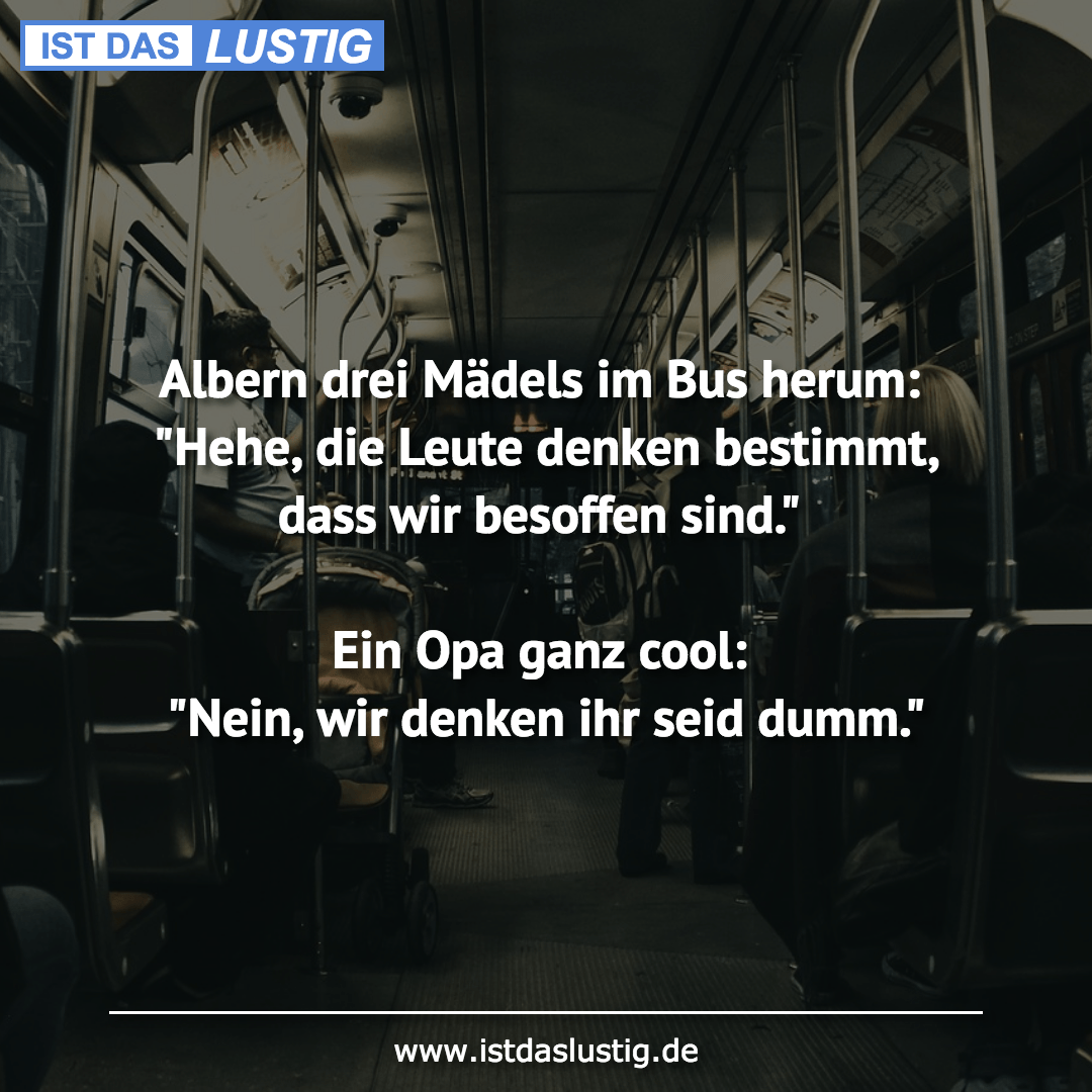 """Lustiger BilderSpruch - Albern drei Mädels im Bus herum: """"Hehe, die..."""