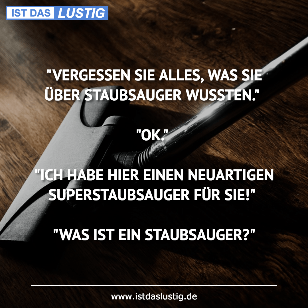 """Lustiger BilderSpruch - """"VERGESSEN SIE ALLES, WAS SIE ÜBER STAUBSAUGER..."""