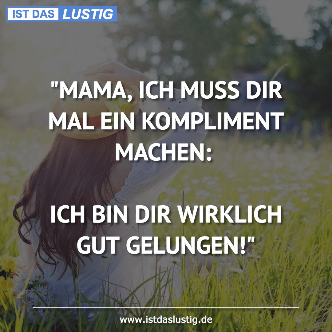 """Lustiger BilderSpruch - """"MAMA, ICH MUSS DIR MAL EIN KOMPLIMENT MACHEN:..."""