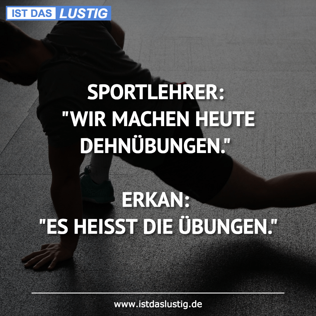 """Lustiger BilderSpruch - SPORTLEHRER: """"WIR MACHEN HEUTE DEHNÜBUNGEN.""""..."""