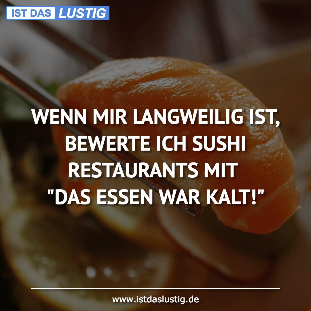 Lustiger BilderSpruch - WENN MIR LANGWEILIG IST, BEWERTE ICH SUSHI...