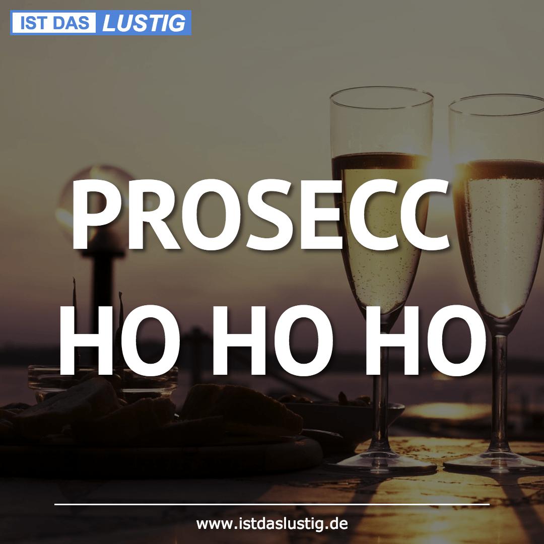 Lustiger BilderSpruch - PROSECC HO HO HO