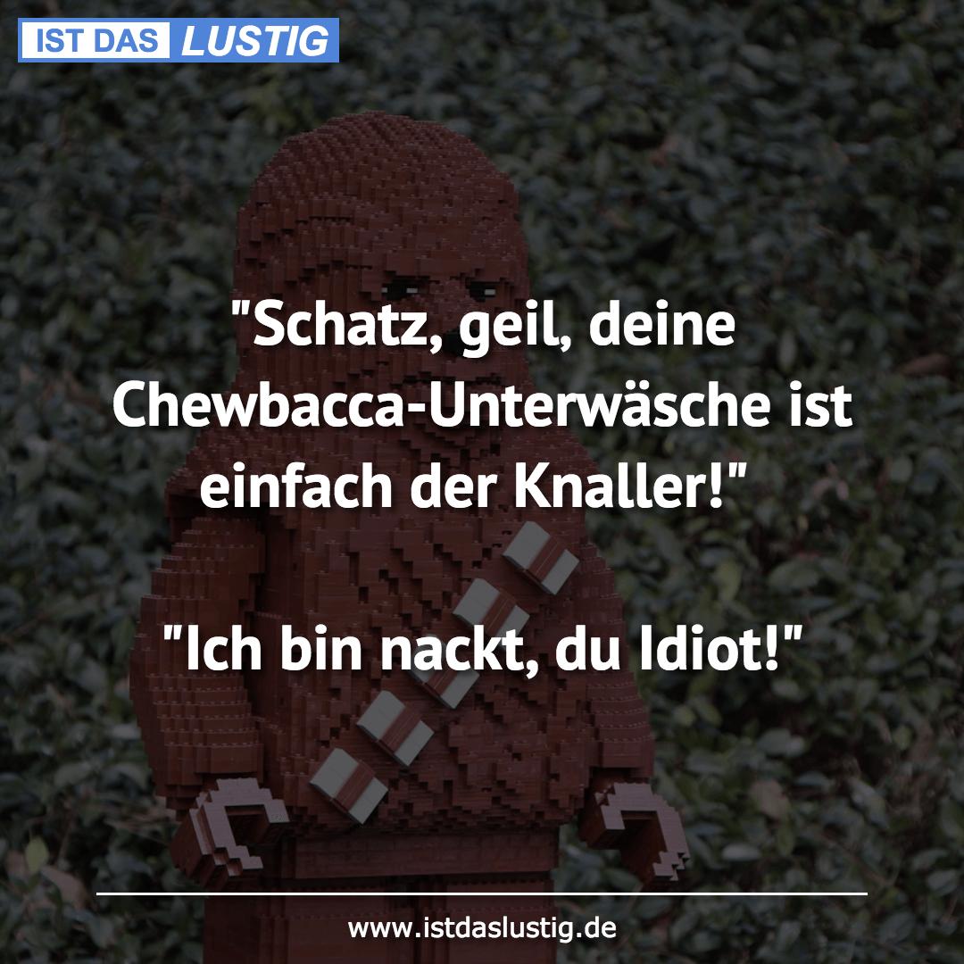"""Lustiger BilderSpruch - """"Schatz, geil' deine Chewbacca-Unterwäsche ist ..."""