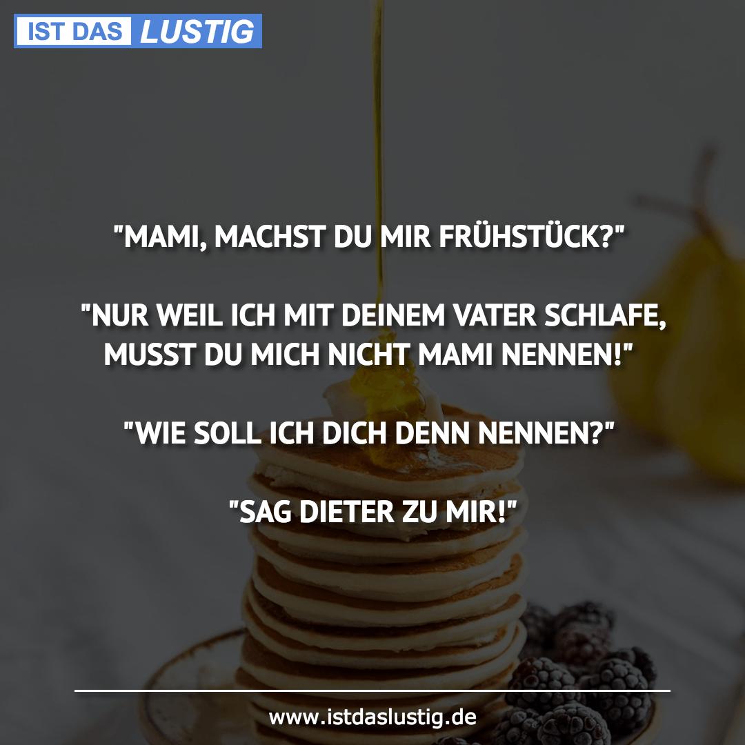 """Lustiger BilderSpruch - """"MAMI, MACHST DU MIR FRÜHSTÜCK?""""  """"NUR WEIL ICH..."""
