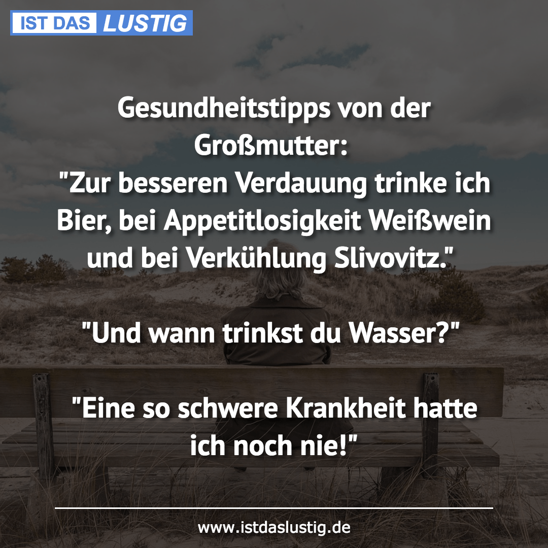"""Lustiger BilderSpruch - Gesundheitstipps von der Großmutter: """"Zur..."""