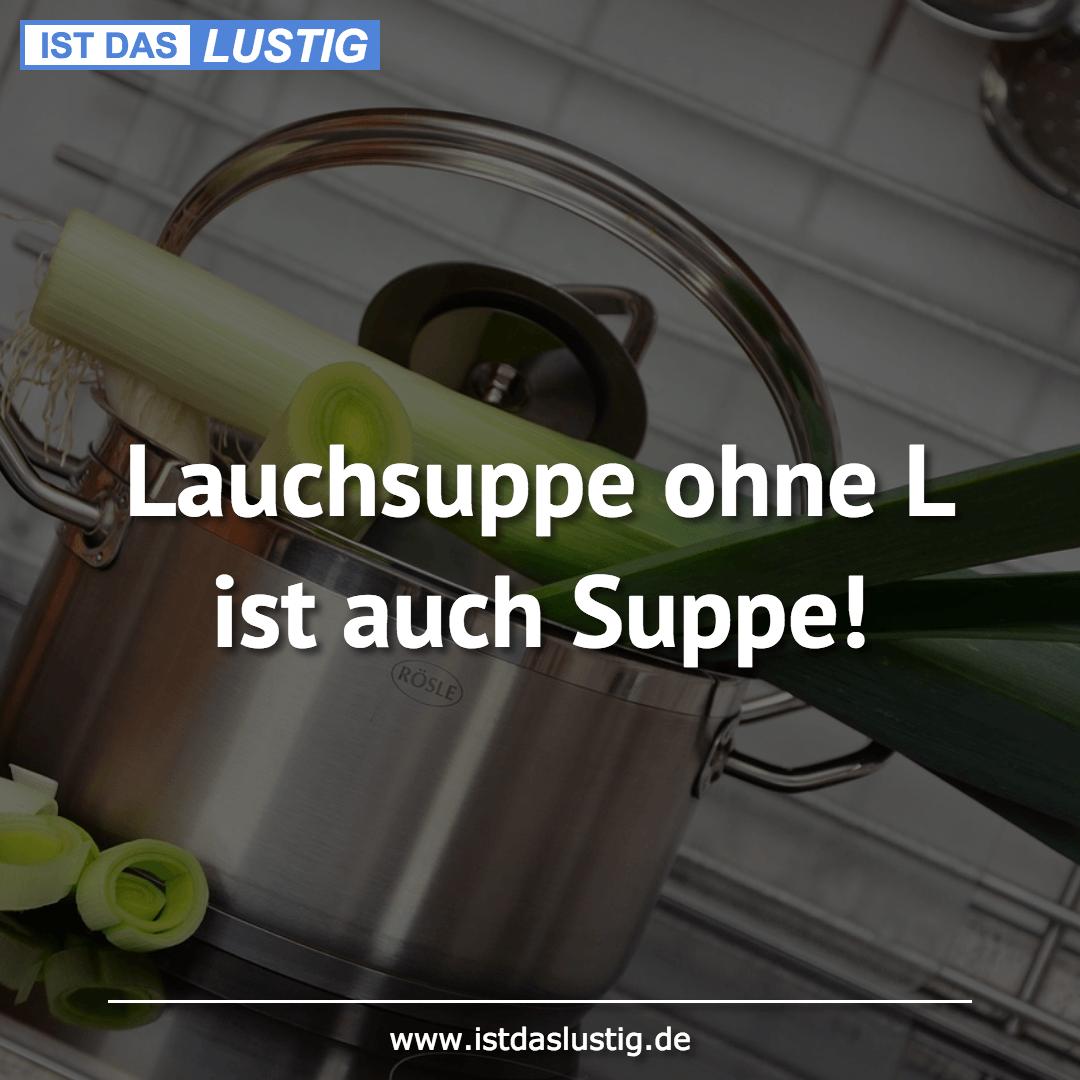 Lustiger BilderSpruch - Lauchsuppe ohne L ist auch Suppe!