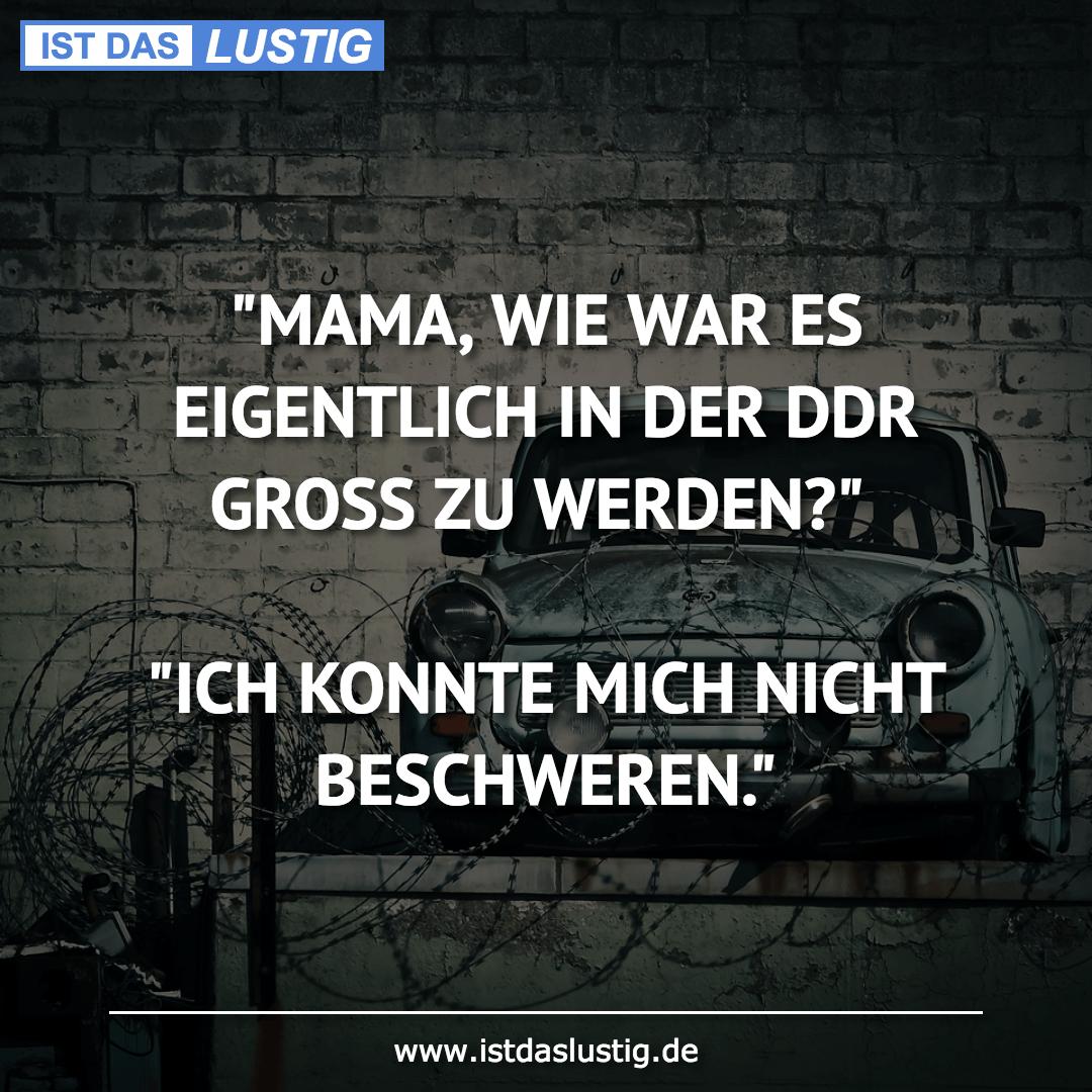"""Lustiger BilderSpruch - """"MAMA, WIE WAR ES EIGENTLICH IN DER DDR GROSS..."""
