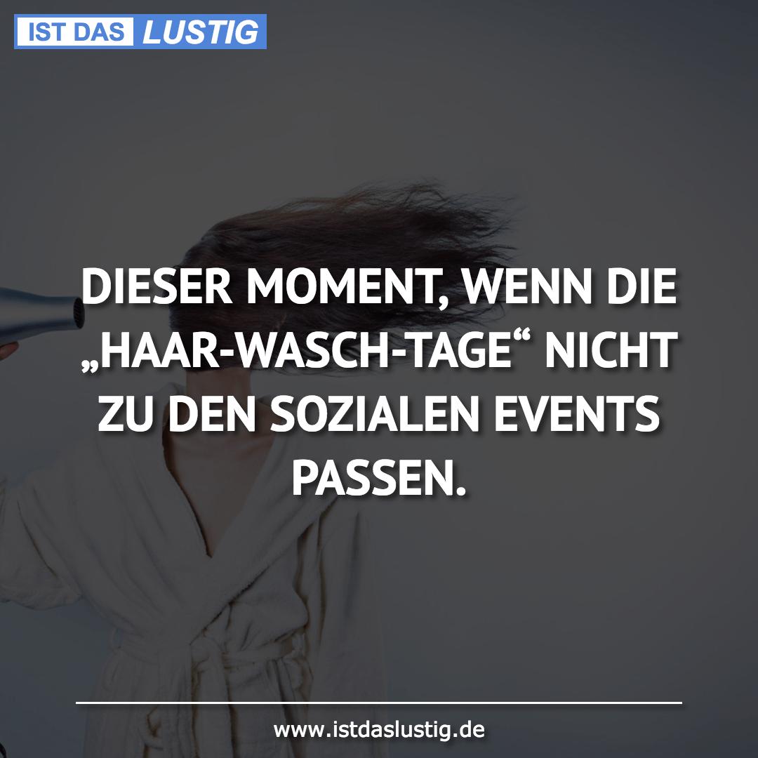 """Lustiger BilderSpruch - DIESER MOMENT, WENN DIE """"HAAR-WASCH-TAGE"""" NICHT..."""