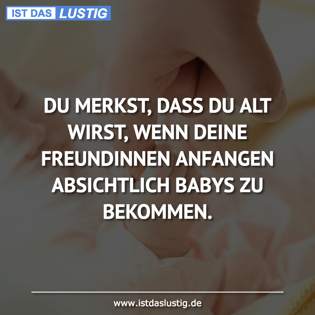 Lustiger BilderSpruch - DU MERKST, DASS DU ALT WIRST, WENN DEINE...