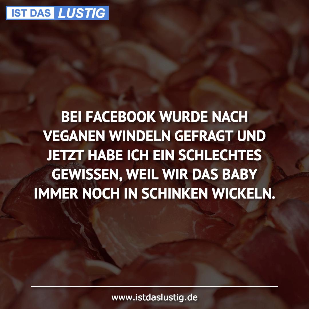 Lustiger BilderSpruch - BEI FACEBOOK WURDE NACH VEGANEN WINDELN GEFRAGT...