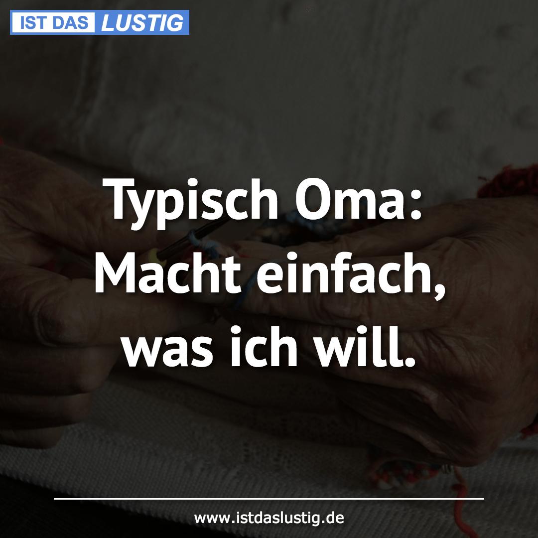 Lustiger BilderSpruch - Typisch Oma: Macht einfach, was ich will.
