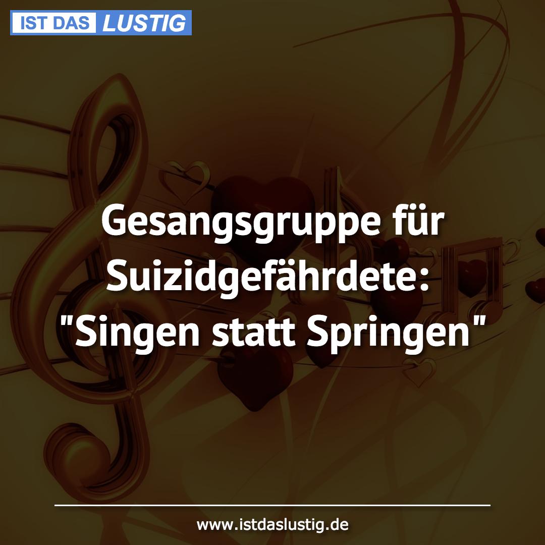 """Lustiger BilderSpruch - Gesangsgruppe für Suizidgefährdete: """"Singen..."""