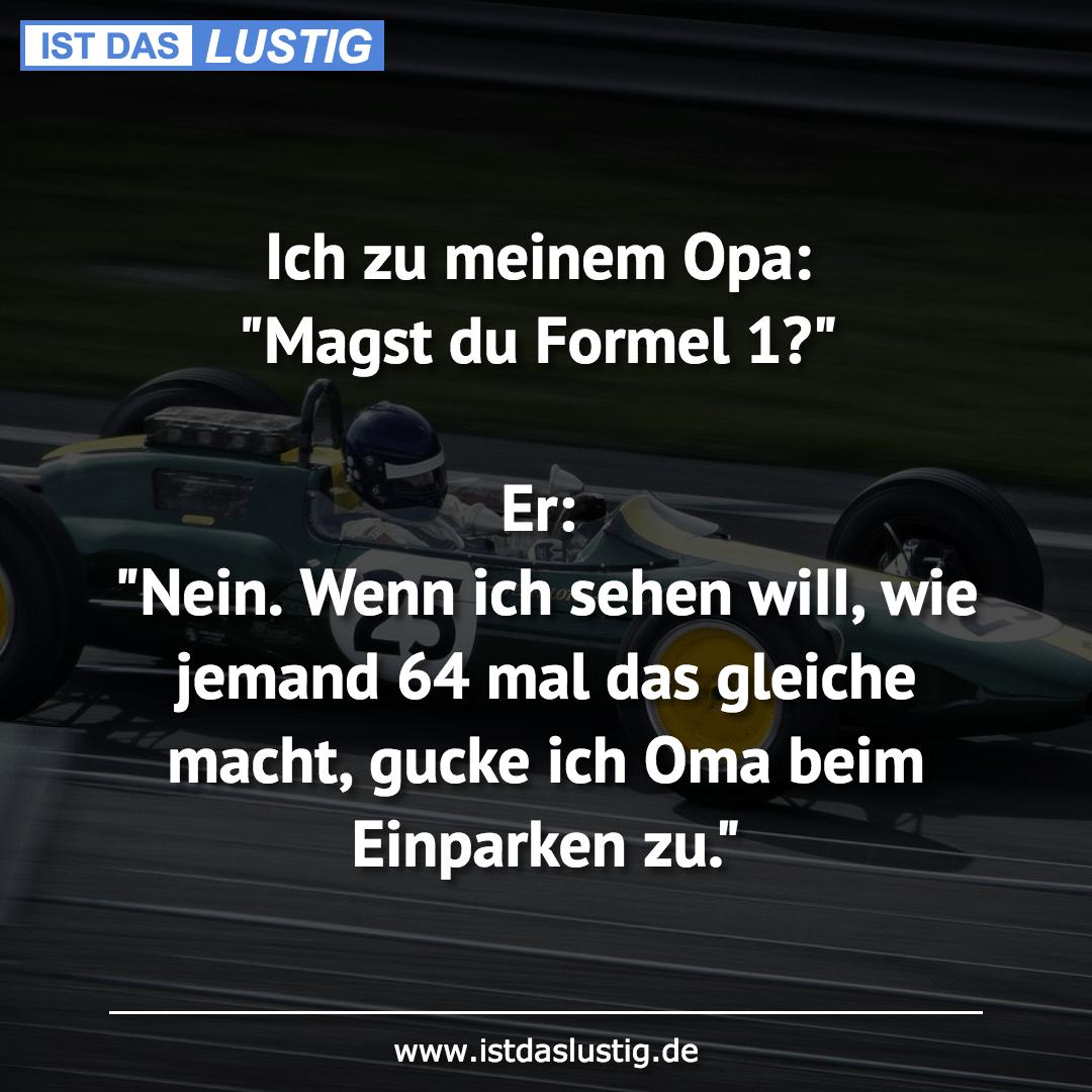 """Lustiger BilderSpruch - Ich zu meinem Opa: """"Magst du Formel 1?""""  Er:..."""