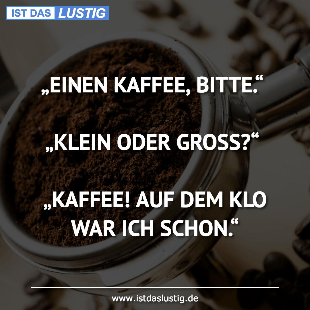 """Lustiger BilderSpruch - """"EINEN KAFFEE, BITTE.""""  """"KLEIN ODER GROSS?""""..."""
