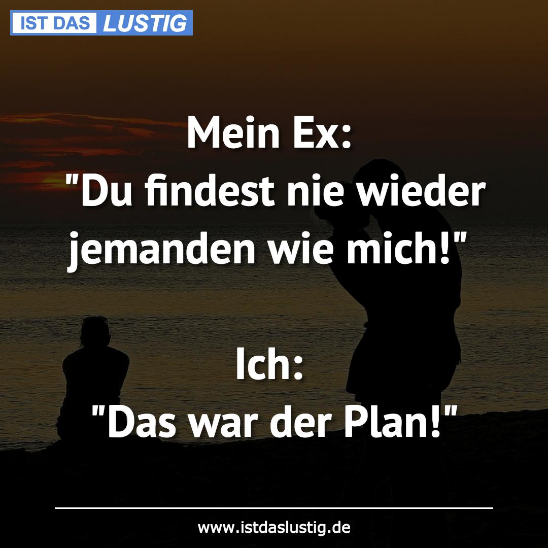 """Lustiger BilderSpruch - Mein Ex: """"Du findest nie wieder jemanden wie..."""