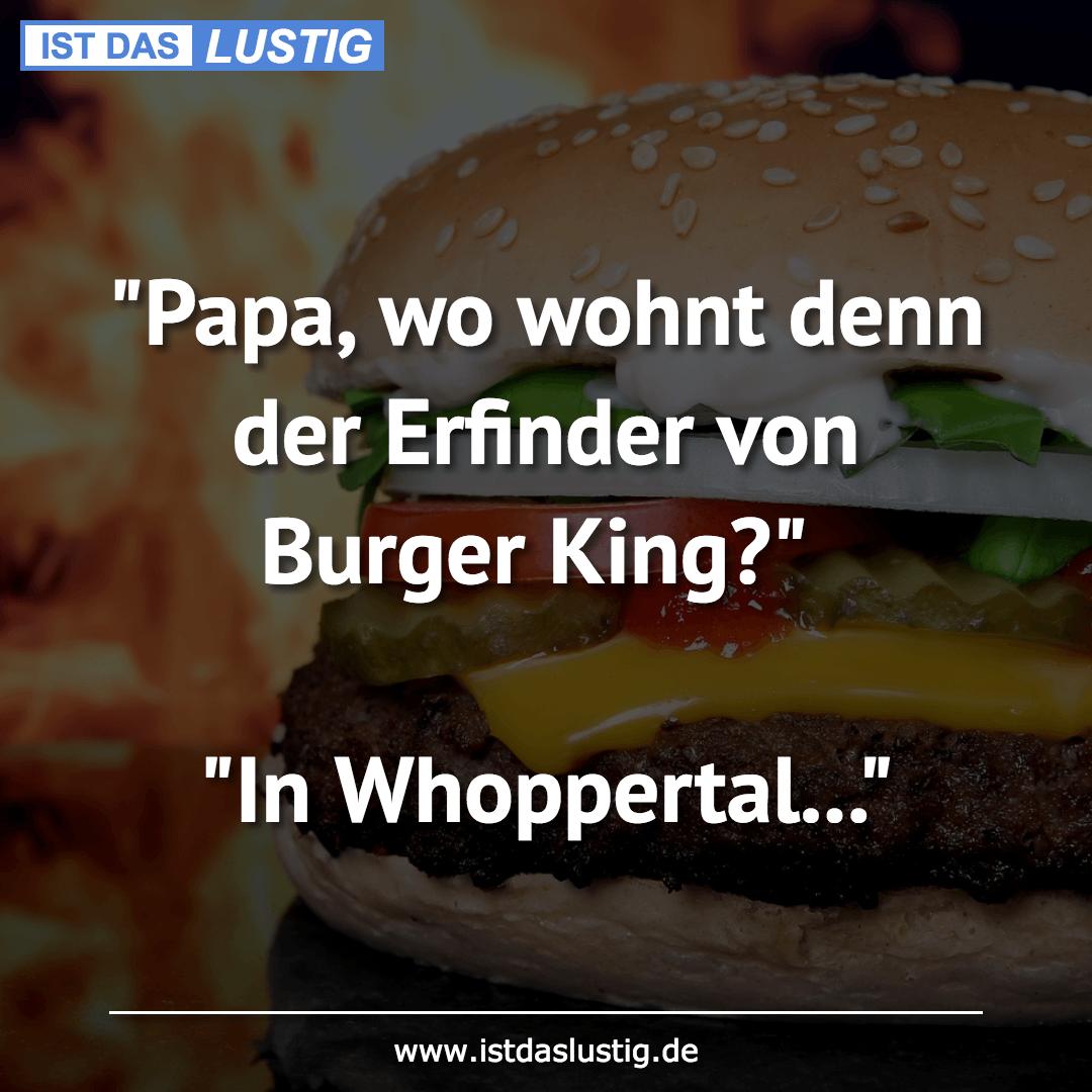 """Lustiger BilderSpruch - """"Papa, wo wohnt denn der Erfinder von Burger..."""