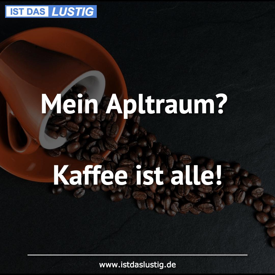 Lustiger BilderSpruch - Mein Apltraum?  Kaffee ist alle!