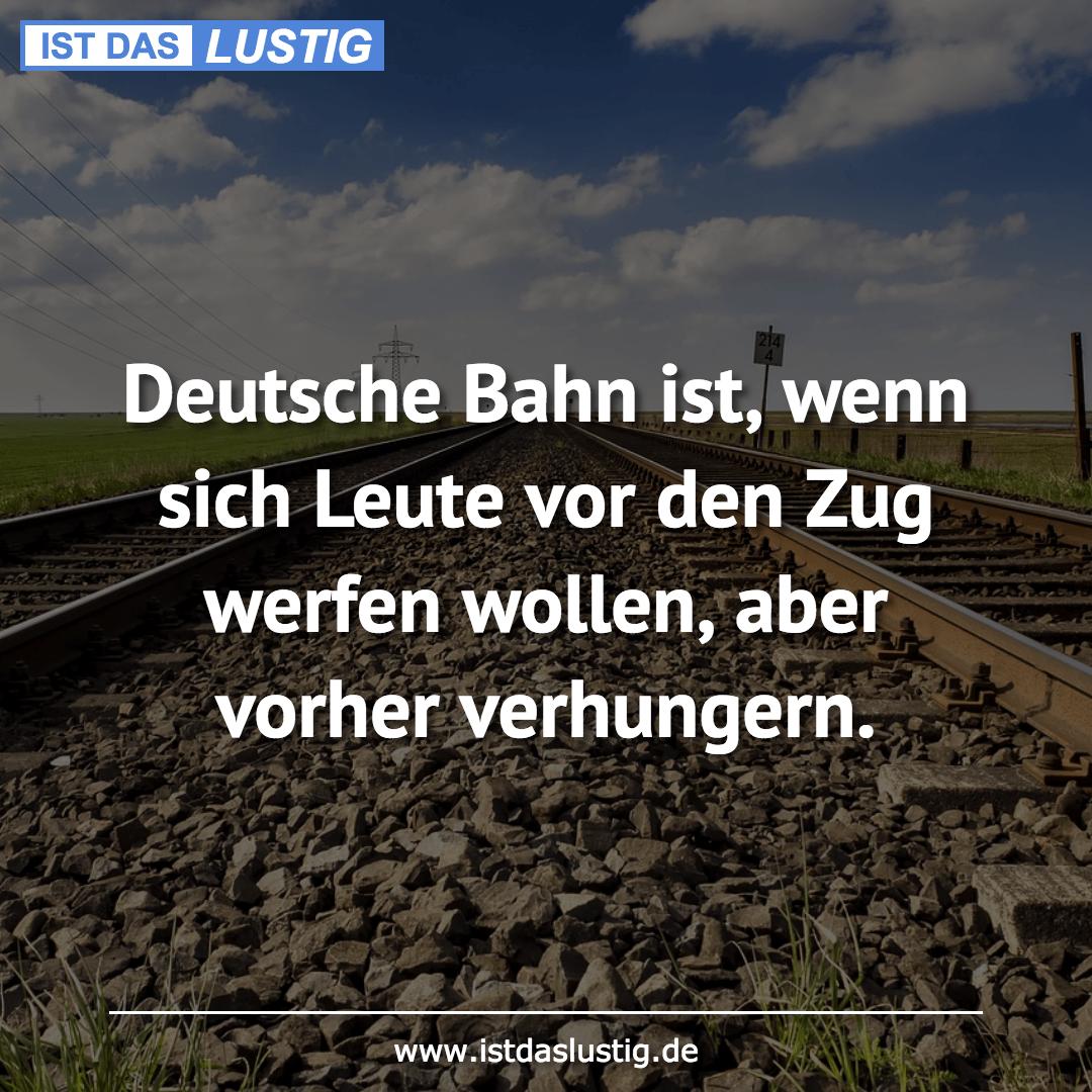 Lustiger BilderSpruch - Deutsche Bahn ist, wenn sich Leute vor den Zug...