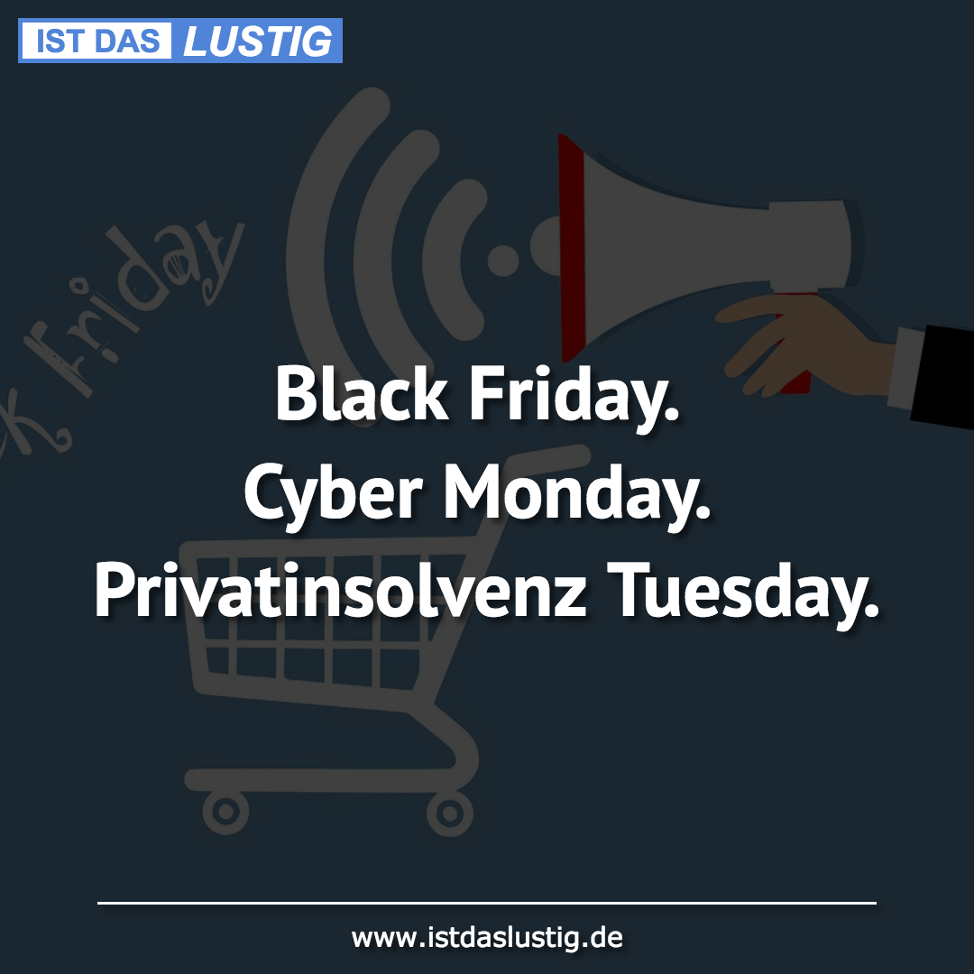 Lustiger BilderSpruch - Black Friday. Cyber Monday. Privatinsolvenz Tue...