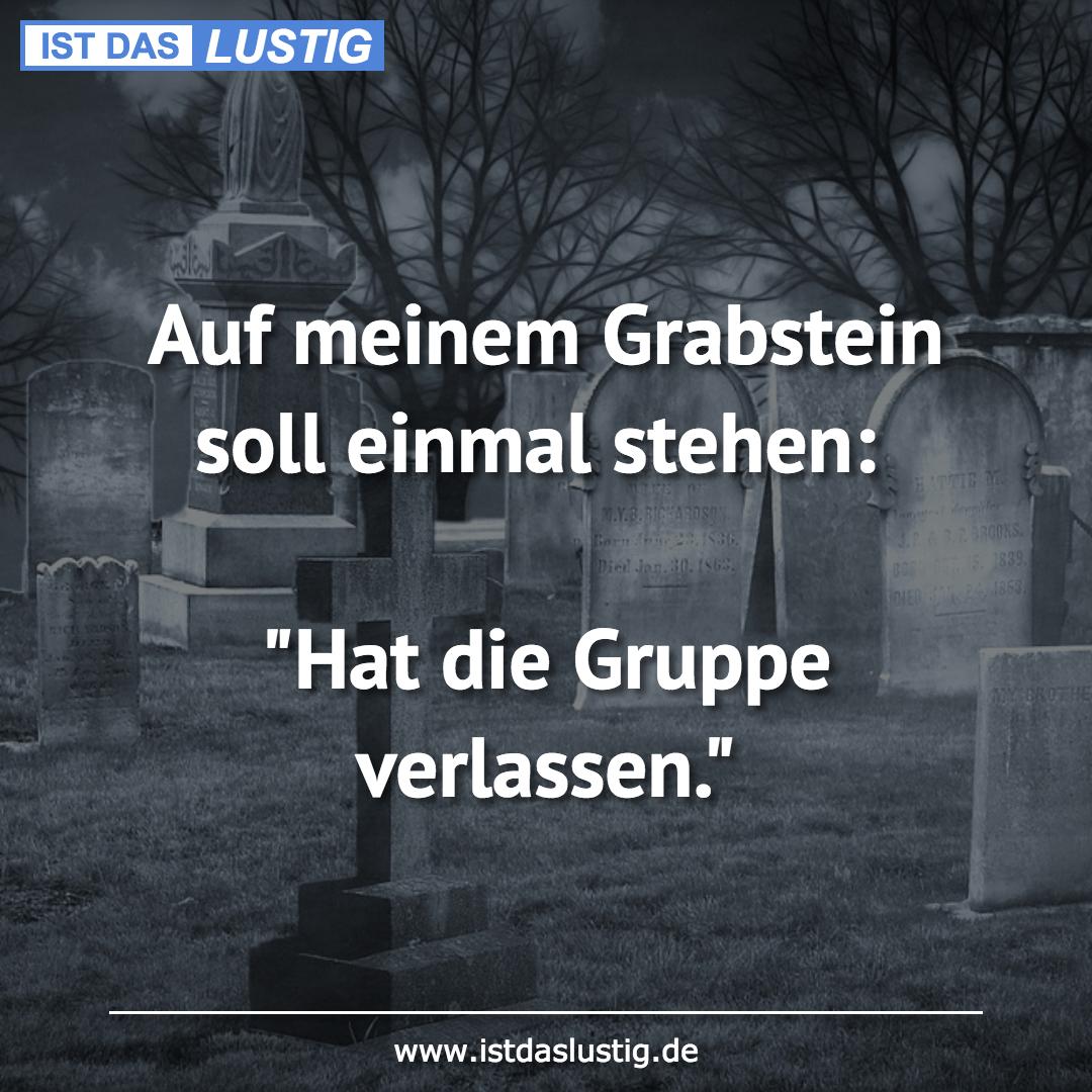 """Lustiger BilderSpruch - Auf meinem Grabstein soll einmal stehen:  """"Hat..."""