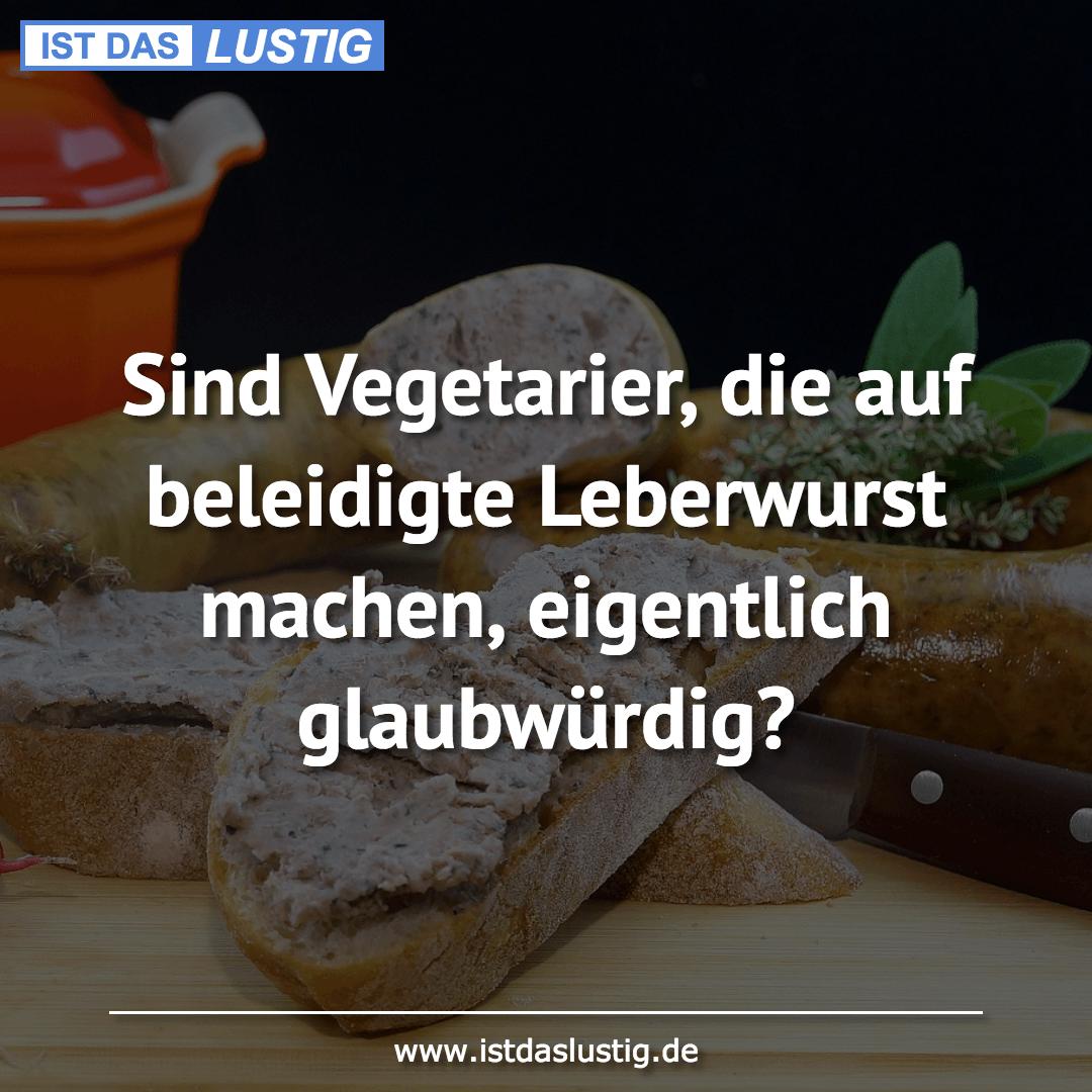 Lustiger BilderSpruch - Sind Vegetarier, die auf beleidigte Leberwurst...