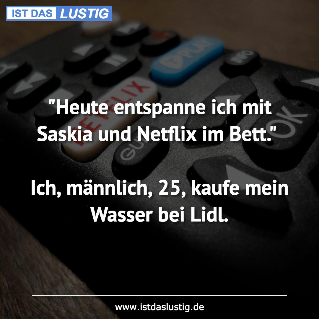 """Lustiger BilderSpruch - """"Heute entspanne ich mit Saskia und Netflix im..."""