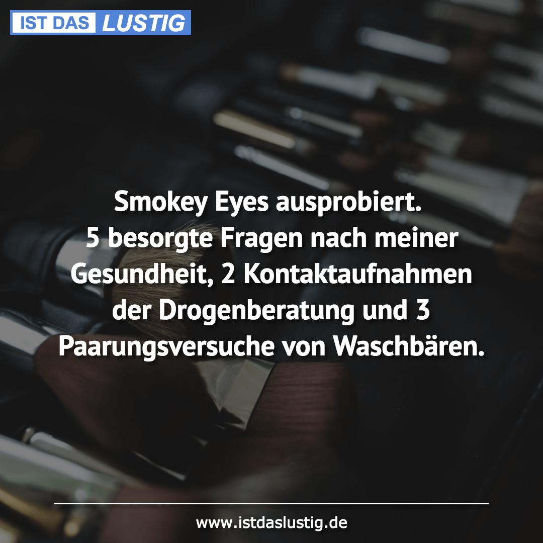 Lustiger BilderSpruch - Smokey Eyes ausprobiert. 5 besorgte Fragen nach...