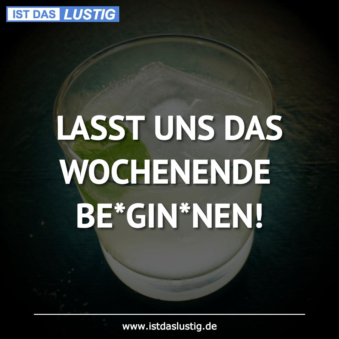 Lustiger BilderSpruch - LASST UNS DAS WOCHENENDE BE*GIN*NEN!