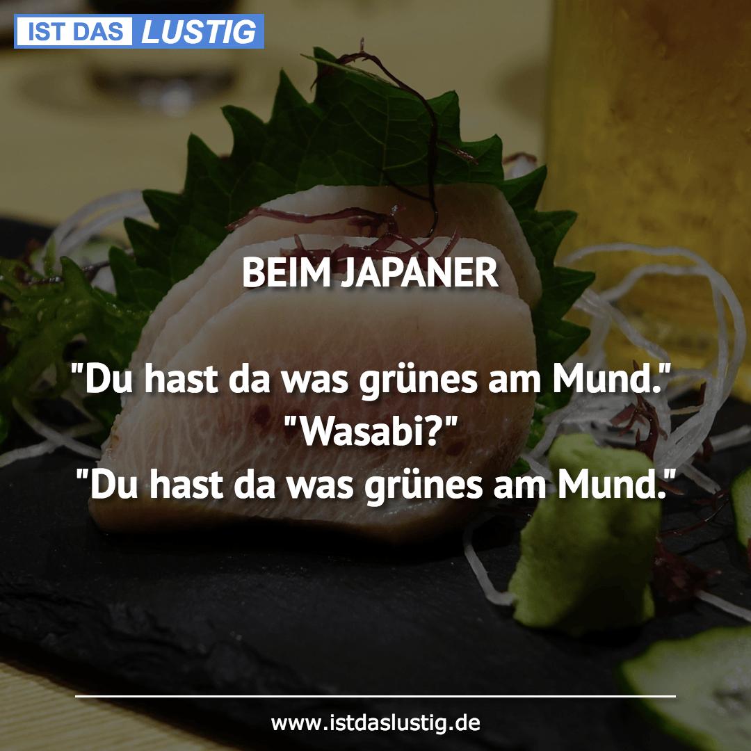 """Lustiger BilderSpruch - BEIM JAPANER  """"Du hast da was grünes am Mund.""""..."""