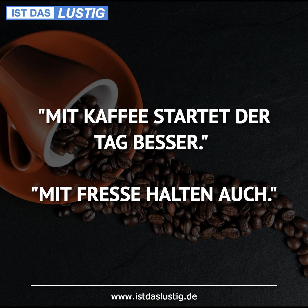 """Lustiger BilderSpruch - """"MIT KAFFEE STARTET DER TAG BESSER.""""  """"MIT..."""