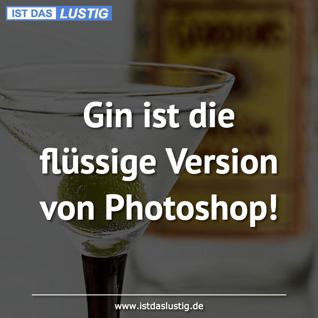 Lustiger BilderSpruch - Gin ist die flüssige Version von Photoshop!