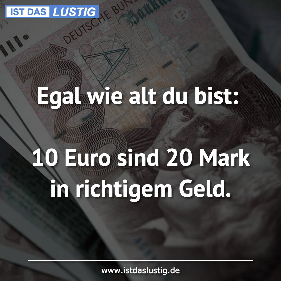 Lustiger BilderSpruch - Egal wie alt du bist:  10 Euro sind 20 Mark in ...