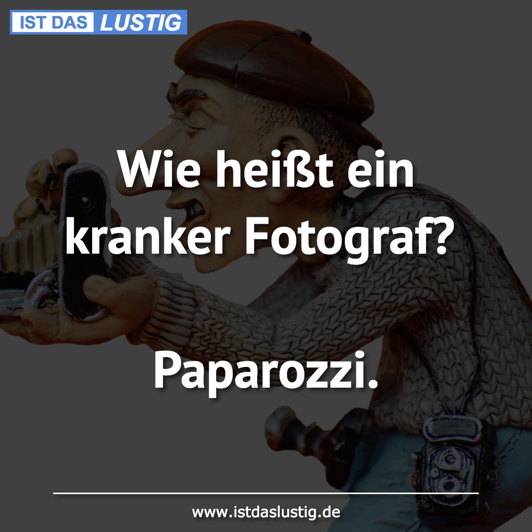 Lustiger BilderSpruch - Wie heißt ein kranker Fotograf?  Paparozzi.