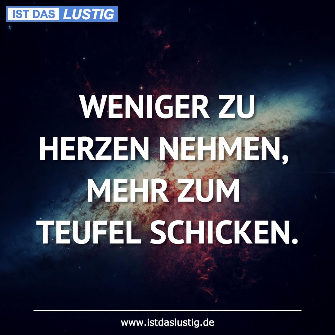Lustiger BilderSpruch - WENIGER ZU HERZEN NEHMEN, MEHR ZUM TEUFEL...