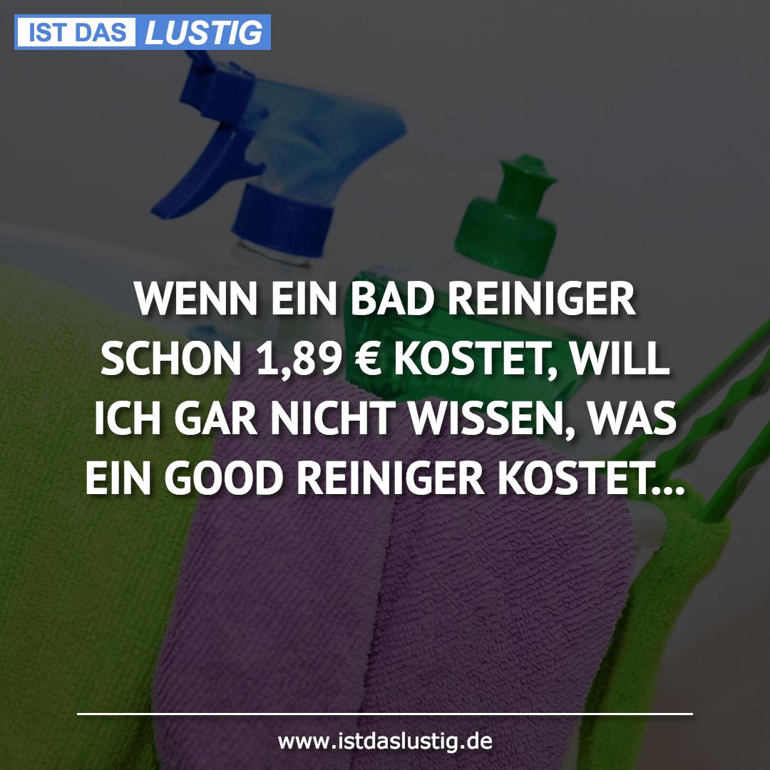 Lustiger BilderSpruch - WENN EIN BAD REINIGER SCHON 1,89 € KOSTET, WILL...