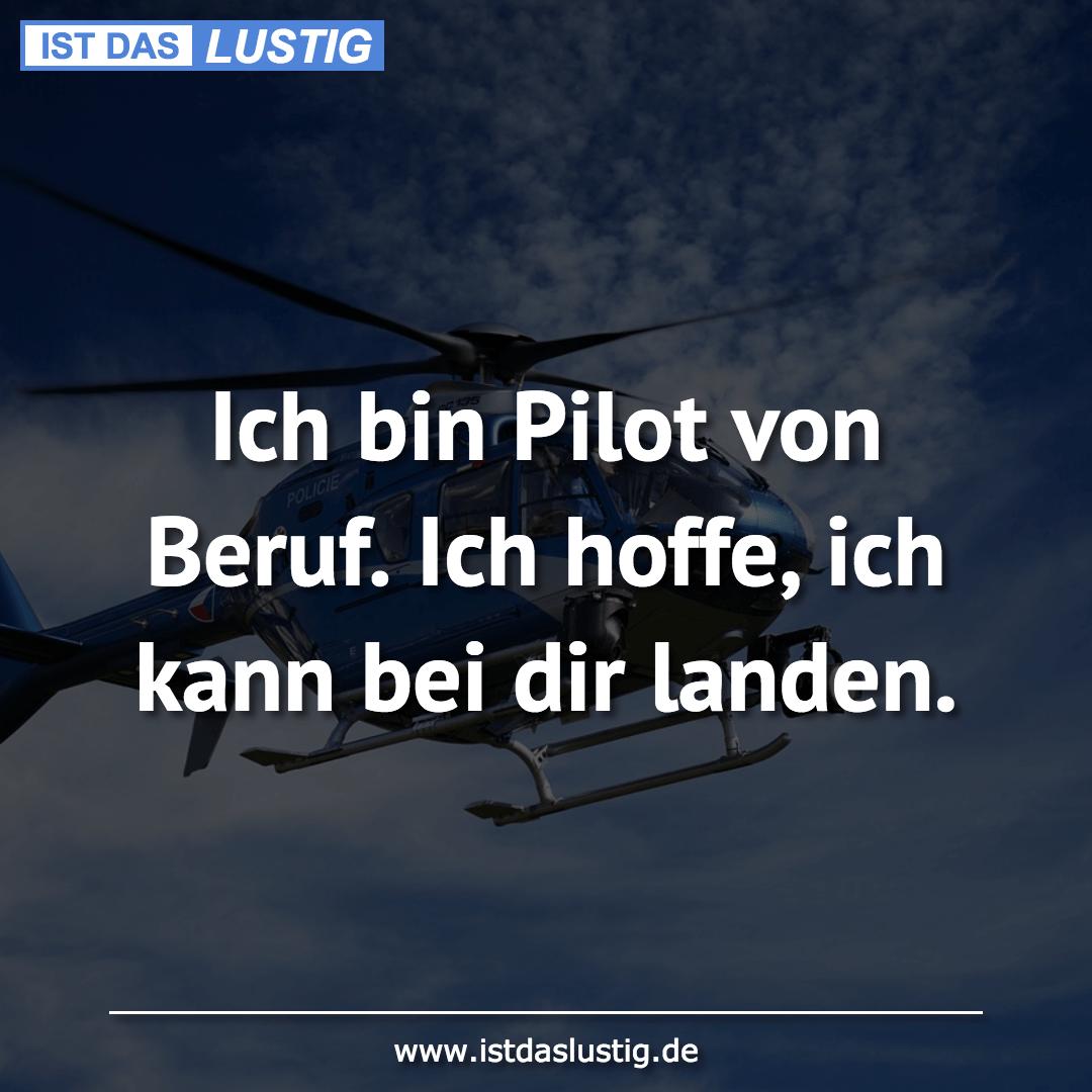 Lustiger BilderSpruch - Ich bin Pilot von Beruf. Ich hoffe, ich kann...