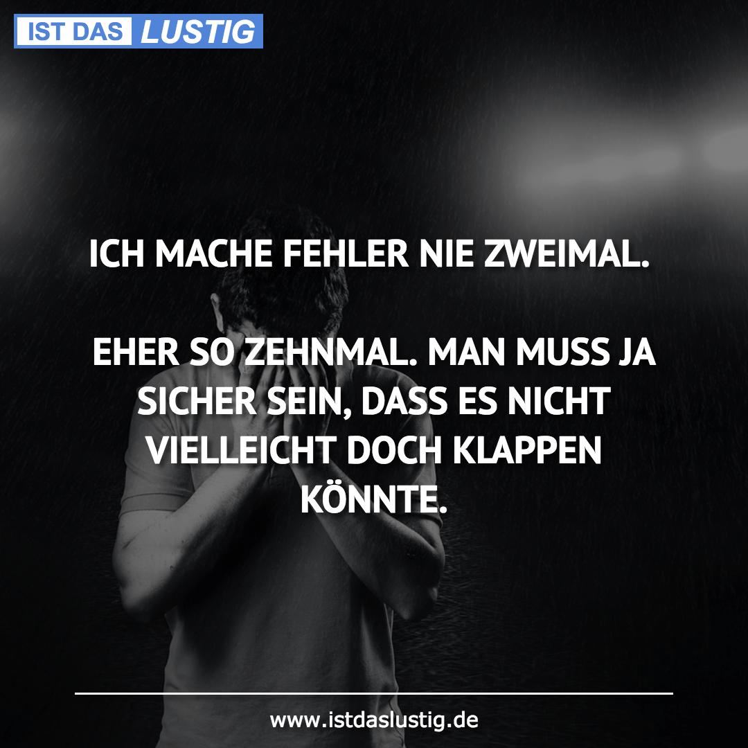 Lustiger BilderSpruch - ICH MACHE FEHLER NIE ZWEIMAL.  EHER SO ZEHNMAL....