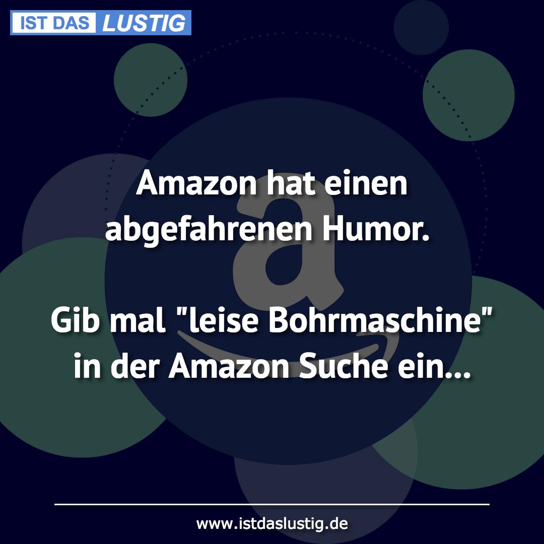 Lustiger BilderSpruch - Amazon hat einen abgefahrenen Humor.  Gib mal...