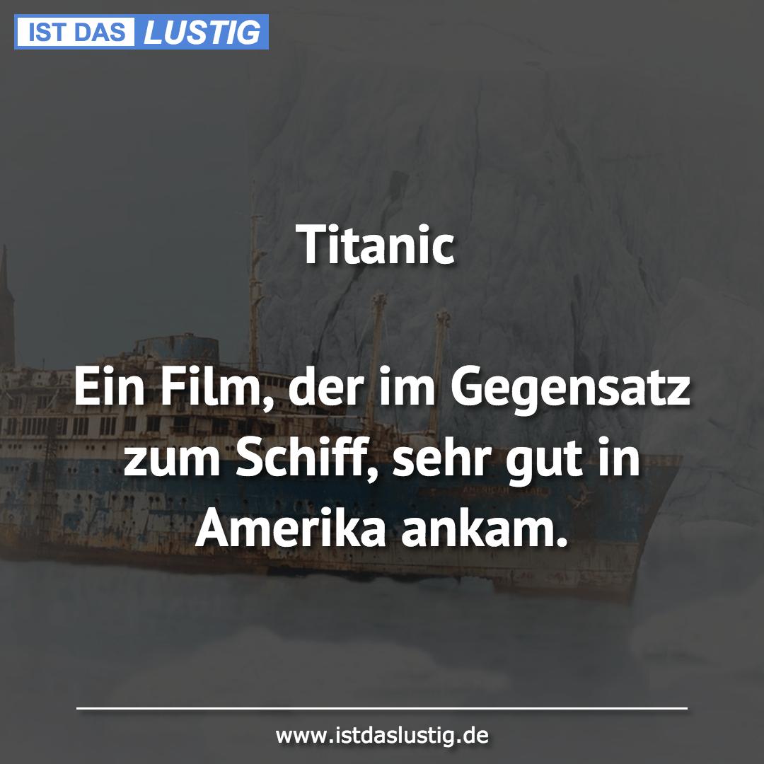 Lustiger BilderSpruch - Titanic  Ein Film, der im Gegensatz zum Schiff,...