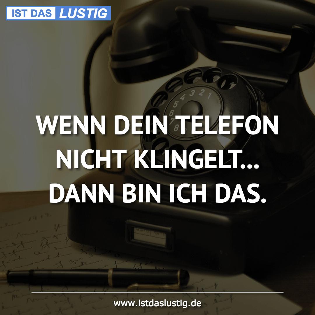Lustiger BilderSpruch - WENN DEIN TELEFON NICHT KLINGELT... DANN BIN IC...