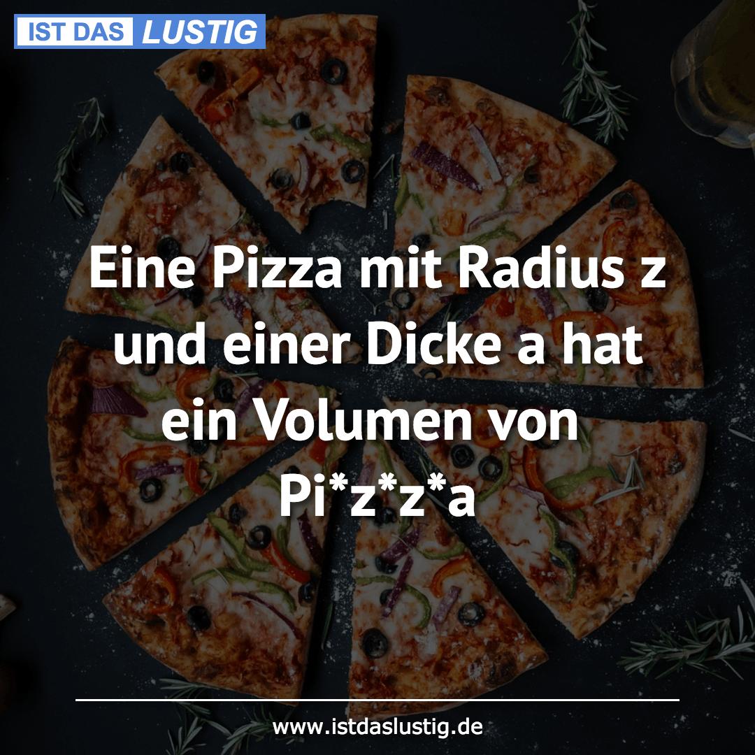 Lustiger BilderSpruch - Eine Pizza mit Radius z und einer Dicke a hat...