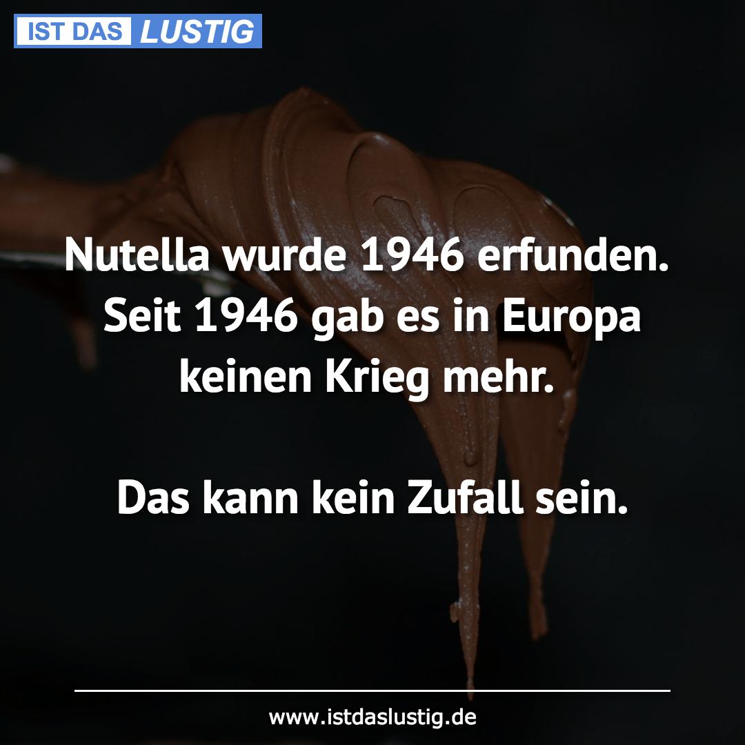 Lustiger BilderSpruch - Nutella wurde 1946 erfunden. Seit 1946 gab es...