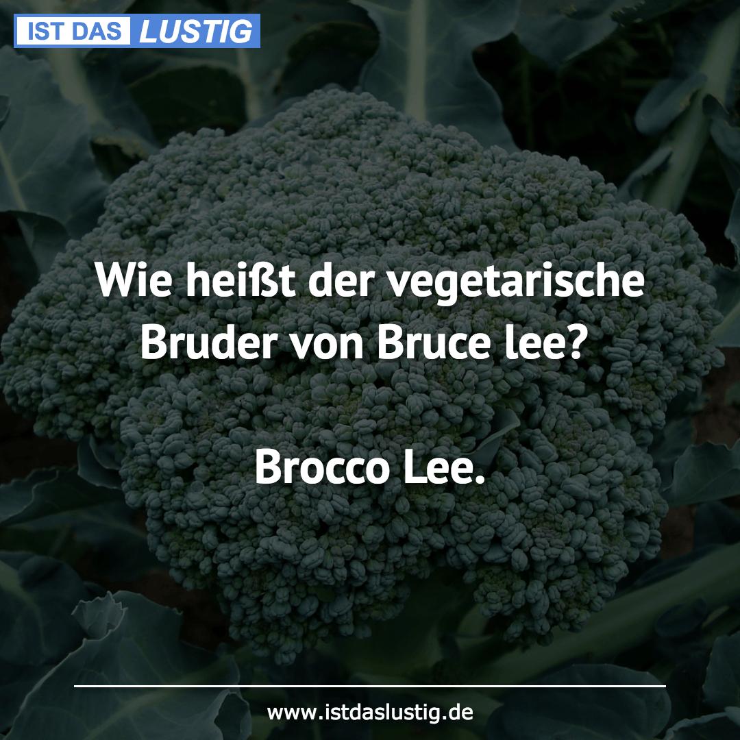Lustiger BilderSpruch - Wie heißt der vegetarische Bruder von Bruce...