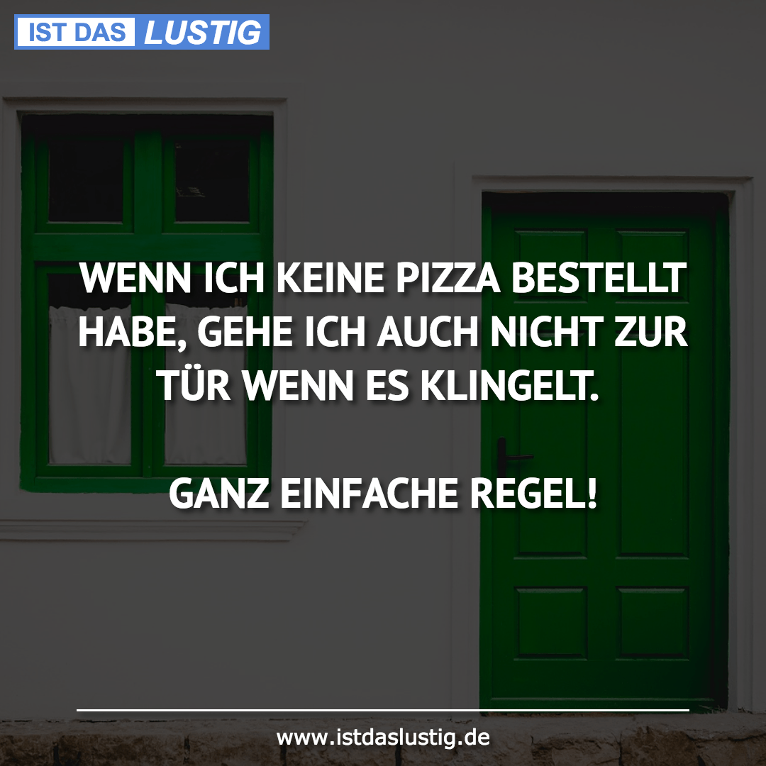 Lustiger BilderSpruch - WENN ICH KEINE PIZZA BESTELLT HABE, GEHE ICH AU...