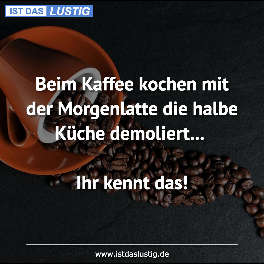 Lustiger BilderSpruch - Beim Kaffee kochen mit der Morgenlatte die...