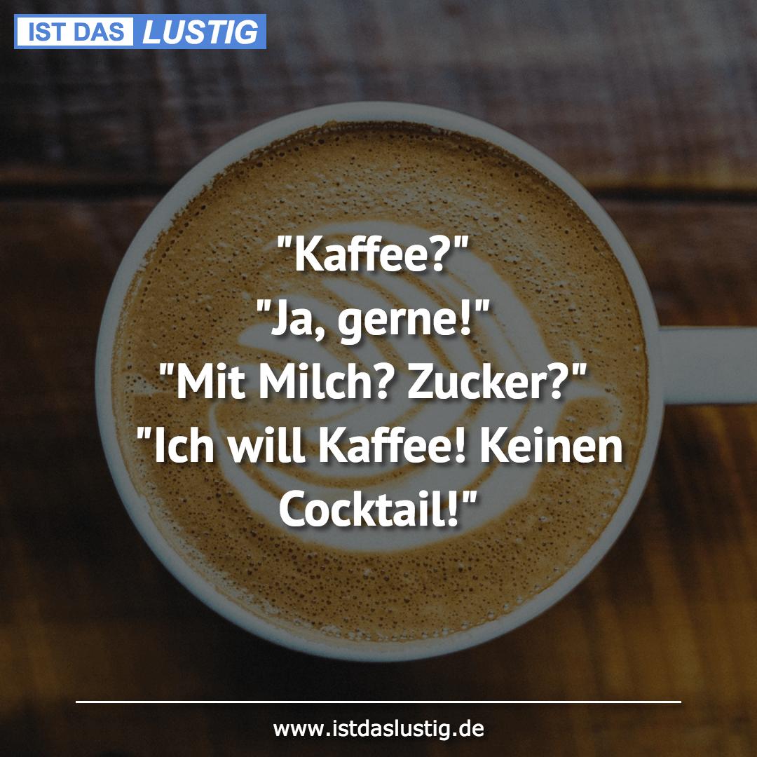 """Lustiger BilderSpruch - """"Kaffee?"""" """"Ja, gerne!"""" """"Mit Milch? Zucker?""""..."""