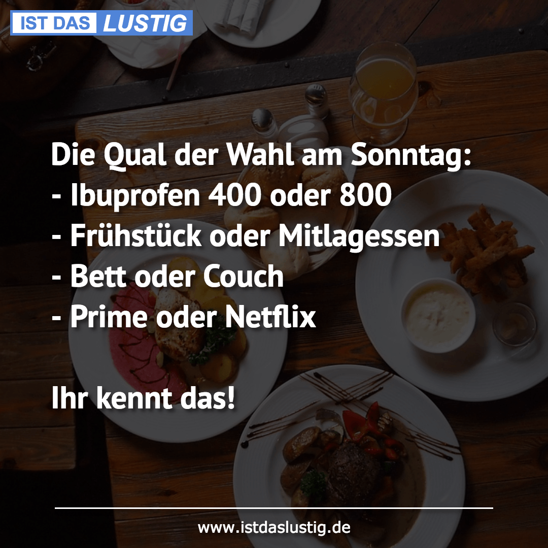 Lustiger BilderSpruch - Die Qual der Wahl am Sonntag: - Ibuprofen 400...