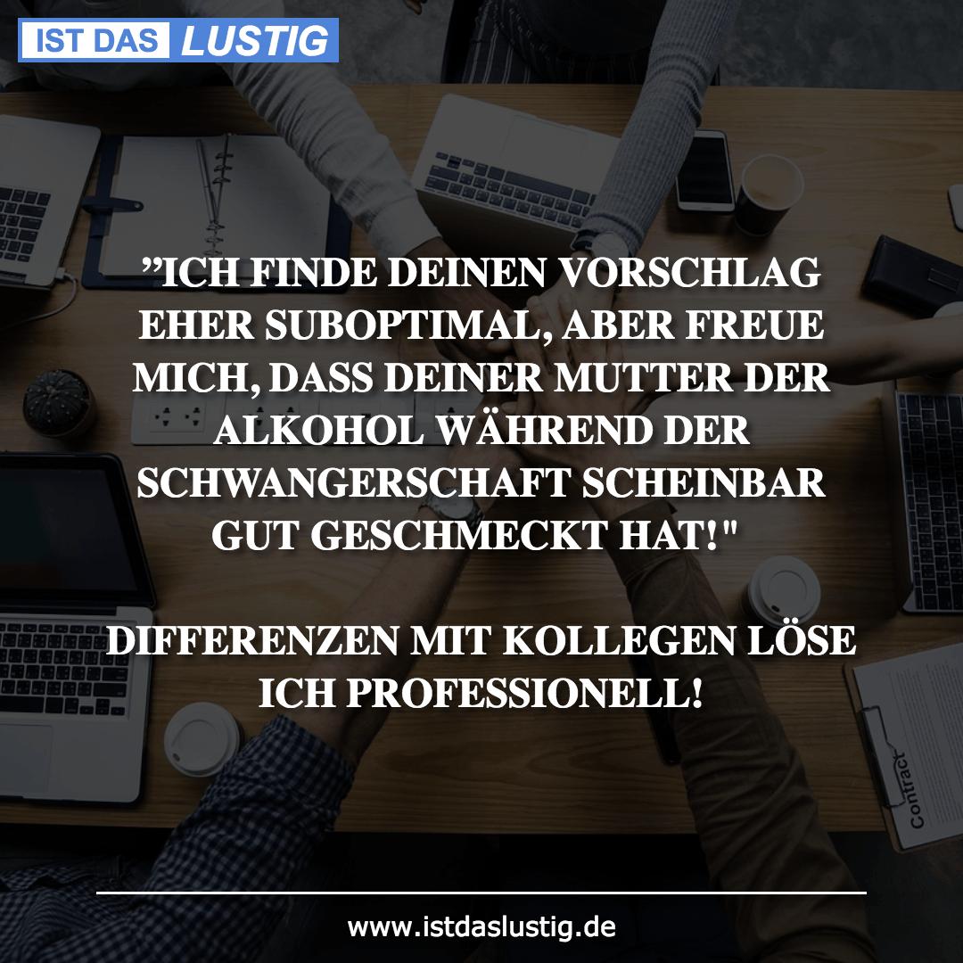 """Lustiger BilderSpruch - """"ICH FINDE DEINEN VORSCHLAG EHER SUBOPTIMAL,..."""
