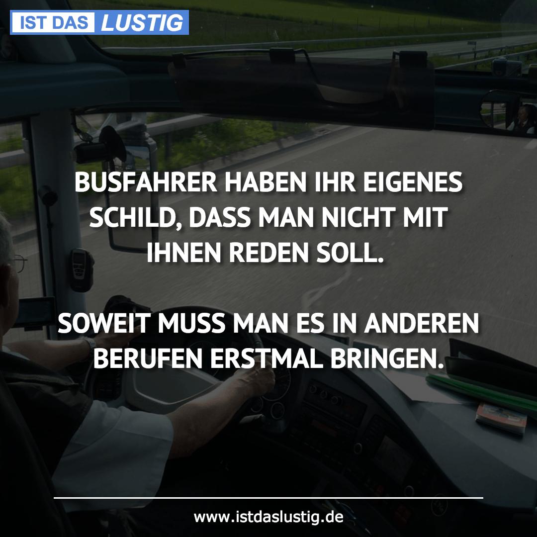 Lustiger BilderSpruch - BUSFAHRER HABEN IHR EIGENES SCHILD, DASS MAN NI...
